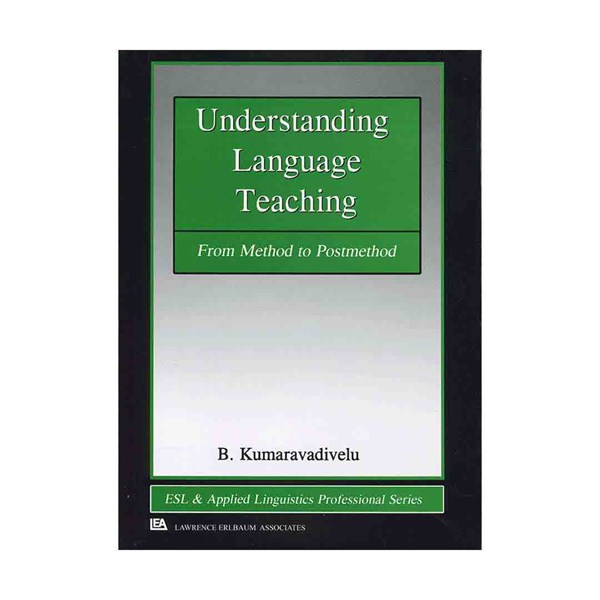 Understanding Language Teaching From Method to Postmethod