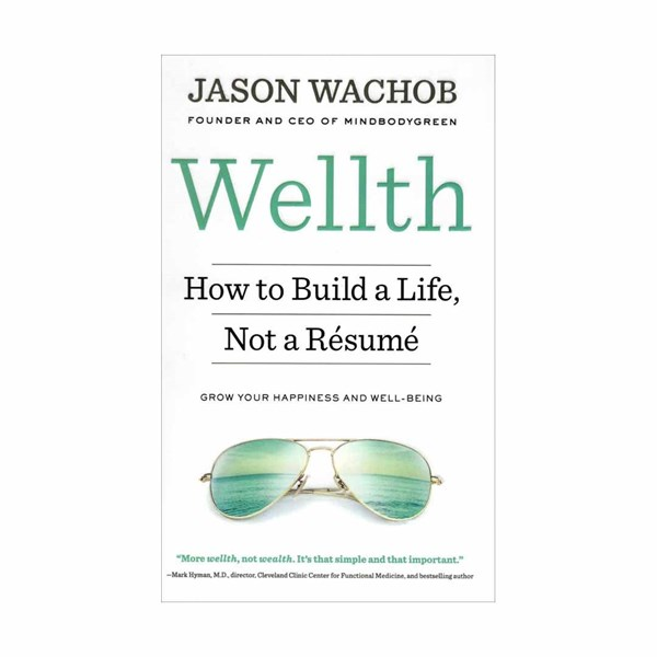 Wellth - How to Build a Life Not a Resume