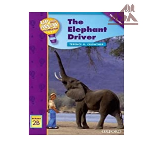 Up and Away Reader 2B : The Elephant Driver